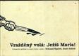 Vražděný volá: Ježíš Maria! : kriminální příběhy ze staré Prahy a okolí