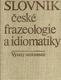 Slovník české frazeologie a idiomatiky : Výrazy neslovesné