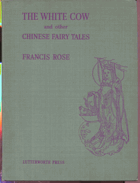 Rose, Francis: The White Cow and Other Chinese Fairy Tales, 1945