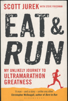 Jurek, Scott: Eat and run. My unlikely journey to ultramarathon greatness, 2012