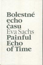 Sachs, Eva: Bolestné echo času : Painful echo of time, 2008
