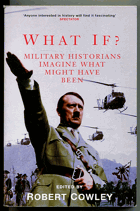 Cowley, Robert: What If? - Military historians imagine what might have been, 2001