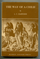 Harwood, A. C.: The Way of a Child : The Introduction to the Work of Rudolf Steiner for Children, 1967