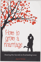 Haines, Jayne: How to Grow a Marriage: Sharing the Secrets to Everlasting Love, 2017